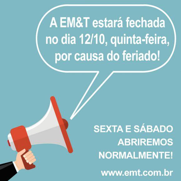 ATENÇÃO: Dia 12/10 a EM&T estará fechada para o feriado