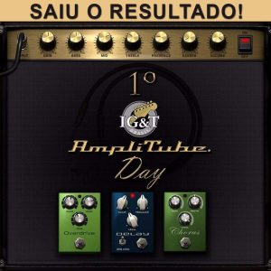 Saiu o resultado do 1º IG&T Amplitube Day!