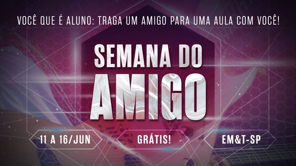 1ª SEMANA DO AMIGO na EM&T!
